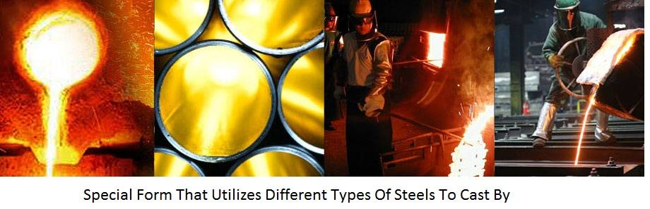 Special Form That Utilizes Different Types of Steels to Cast