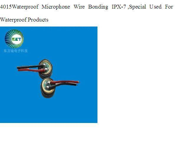 4015Waterproof Microphone Wire Bonding IPX-7 ,Special Used For Waterproof Products
