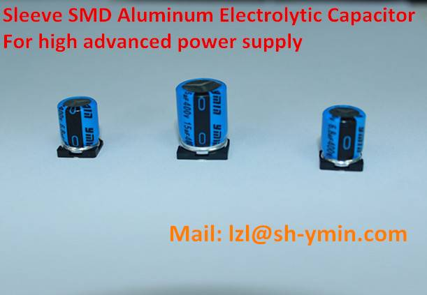 Sleeve SMD aluminum electrolytic capacitor for high advanced power supply